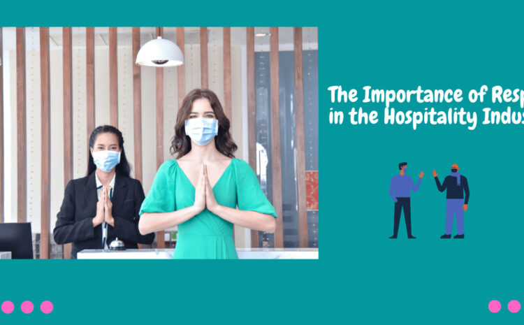 The Importance of Respect in the Hospitality Industry