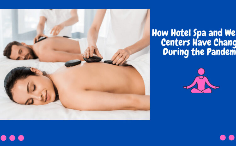 How Hotel Spa and Wellness Centers Have Changed During the Pandemic