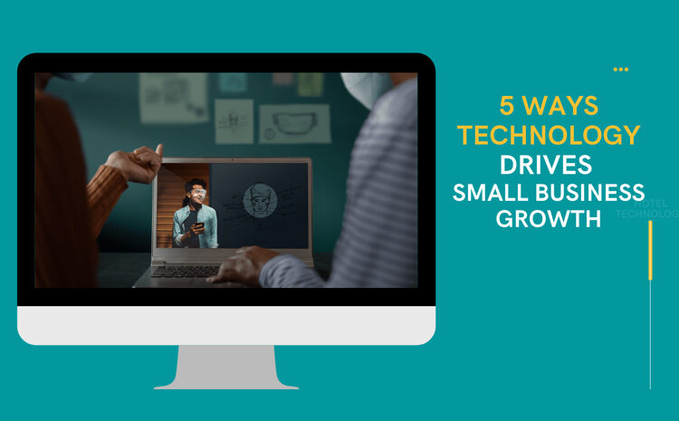 5 Ways Technology Drives Small Business Growth